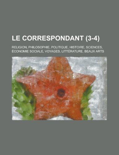 9781234929831: Le Correspondant (3-4); Religion, Philosophie, Politique, Histoire, Sciences, Économie Sociale, Voyages, Littérature, Beaux Arts