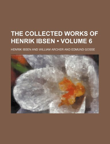 9781234930615: The Collected Works of Henrik Ibsen (Volume 6 )