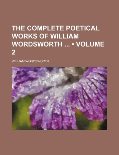 The Complete Poetical Works of William Wordsworth: Wordsworth, William