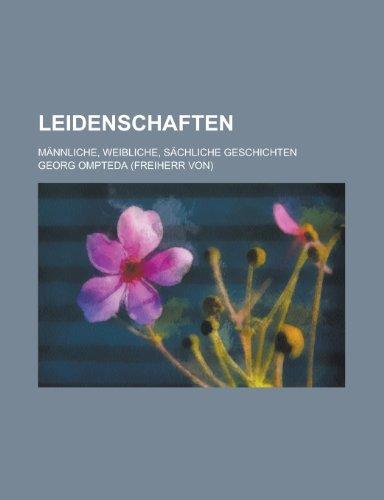 9781234936631: Leidenschaften; Mannliche, Weibliche, Sachliche Geschichten (German Edition)