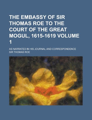 9781234939403: The Embassy of Sir Thomas Roe to the Court of the Great Mogul, 1615-1619; As Narrated in His Journal and Correspondence Volume 1 (French Edition)