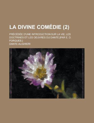9781234940829: La Divine Comedie; Precedee D'Une Introduction Sur La Vie, Les Doctrines Et Les Oeuvres Du Dante [Par E. D. Forgues.] (2)