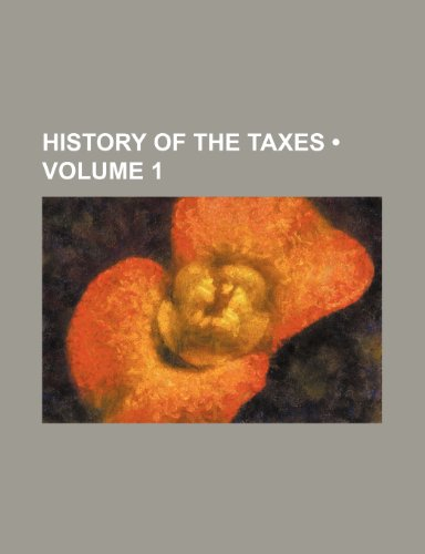 9781234942038: History of the Taxes (Volume 1 )