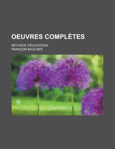 9781234954178: Oeuvres Completes; Methode D'Equitation