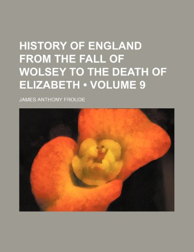 9781234960612: History of England From the Fall of Wolsey to the Death of Elizabeth (Volume 9)