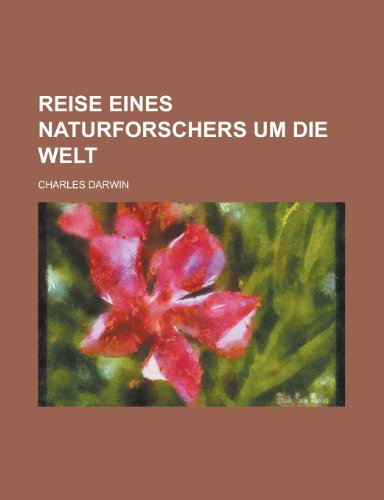 Reise Eines Naturforschers Um Die Welt (9781234970956) by Darwin, Professor Charles