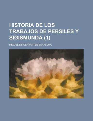 9781234971113: Historia de Los Trabajos de Persiles Y Sigismunda (1) (Spanish Edition)