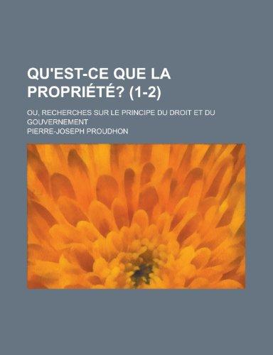 9781234974909: Qu'est-Ce Que La Propriete?; Ou, Recherches Sur Le Principe Du Droit Et Du Gouvernement (1-2) (French Edition)