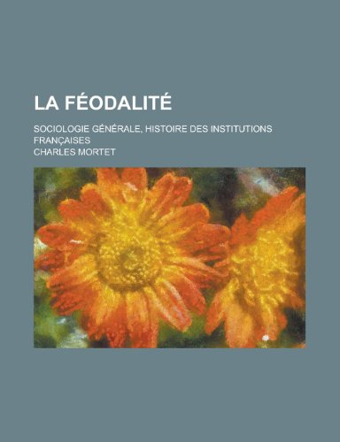9781234975852: La Feodalite; Sociologie Generale, Histoire Des Institutions Francaises