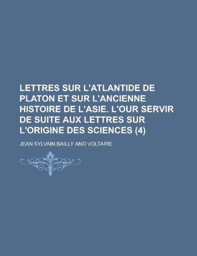 9781234984717: Lettres Sur L'Atlantide de Platon Et Sur L'Ancienne Histoire de L'Asie. L'Our Servir de Suite Aux Lettres Sur L'Origine Des Sciences (4)