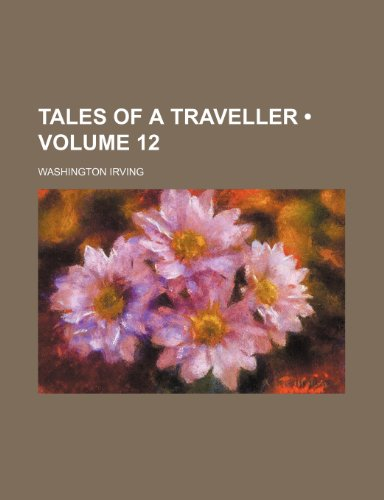 Tales of a Traveller (Volume 12) (1234984938) by Washington Irving