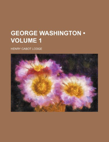 George Washington (Volume 1 ) (1234985608) by Henry Cabot Lodge