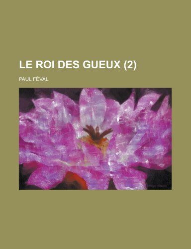 Le Roi Des Gueux (2) (French Edition) (1234989395) by Feval, Paul
