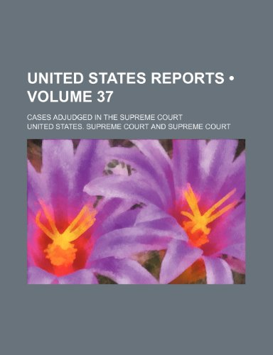 9781234990695: United States Reports (Volume 37); Cases Adjudged in the Supreme Court