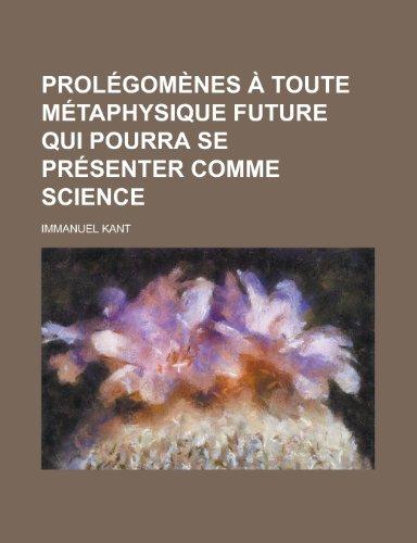 9781234990794: Prolegomenes a Toute Metaphysique Future Qui Pourra Se Presenter Comme Science