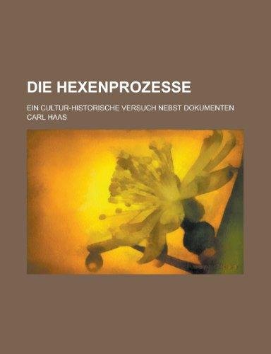 9781234998257: Die Hexenprozesse; Ein Cultur-Historische Versuch Nebst Dokumenten