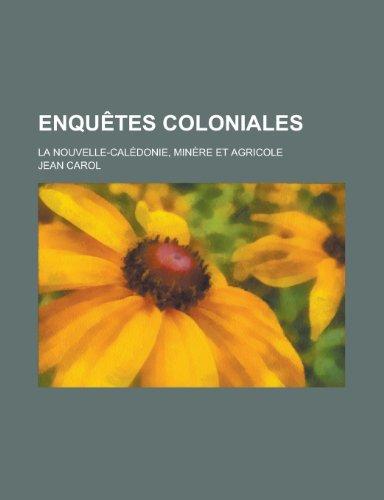 9781234998813: Enquetes Coloniales; La Nouvelle-Caledonie, Minere Et Agricole (French Edition)