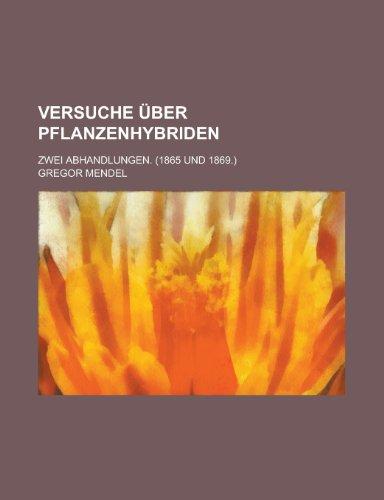 Versuche über Pflanzenhybriden; Zwei abhandlungen. (1865 und 1869.) (1235000397) by Mendel, Gregor
