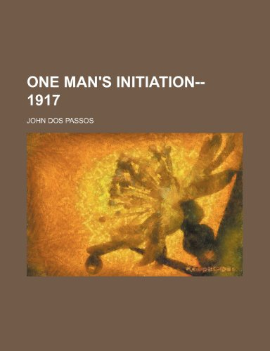 One Man's Initiation-- 1917 (1235008428) by Dos Passos, John Roderigo; Passos, John Dos