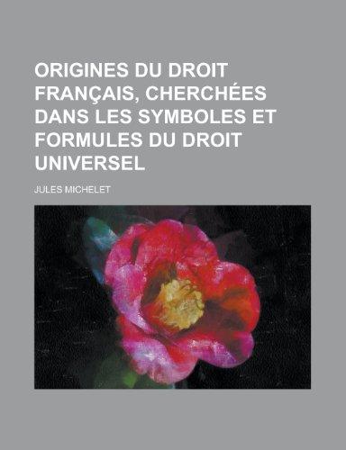 9781235020773: Origines Du Droit Francais, Cherchees Dans Les Symboles Et Formules Du Droit Universel