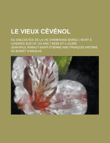 9781235021749: Le Vieux Cevenol; Ou Anecdotes de La Vie D'Ambroise Borely, Mort a Londres Age de 103 ANS 7 Mois Et 4 Jours