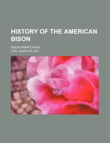 9781235021763: History of the American Bison; Bison Americanus