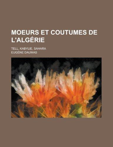 9781235021978: Moeurs et Coutumes de L'algérie; Tell, Kabylie, Sahara (French Edition)