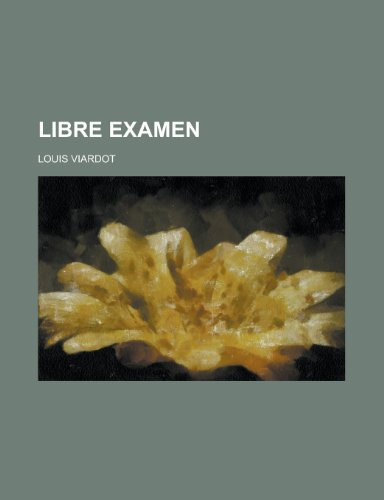 Libre Examen (French Edition) (123502430X) by Viardot, Louis