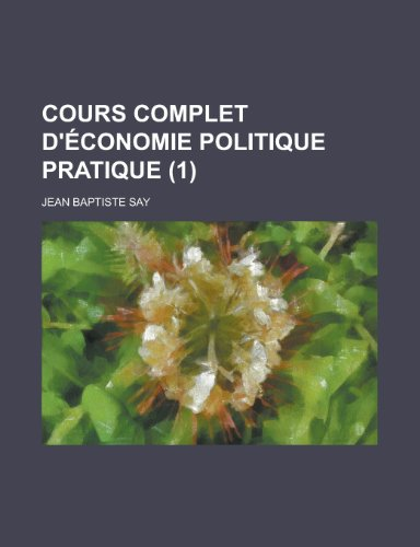9781235032981: Cours Complet D'Economie Politique Pratique (1)
