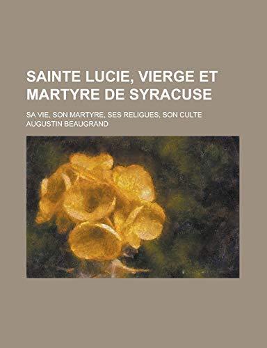 9781235033186: Sainte Lucie, Vierge et Martyre de Syracuse; Sa Vie, Son Martyre, Ses Religues, Son Culte