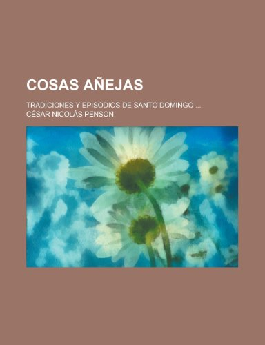 9781235033957: Cosas Anejas; Tradiciones y Episodios de Santo Domingo