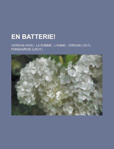 9781235036941: En Batterie!; Verdun (1916).- La Somme.- L'aisne.- Verdun (1917).