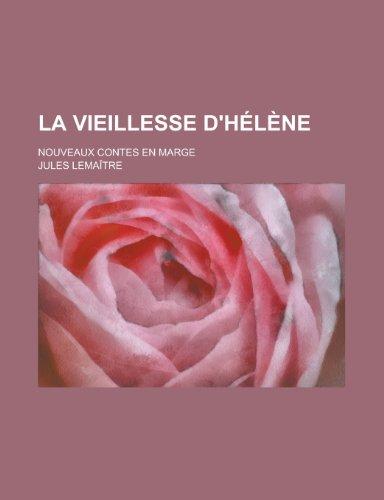 9781235037825: La Vieillesse D'Helene; Nouveaux Contes En Marge