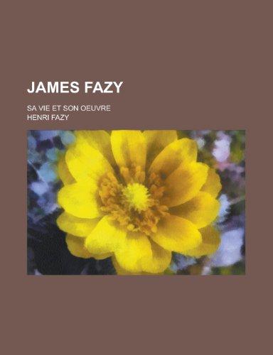 9781235038280: James Fazy; Sa Vie Et Son Oeuvre