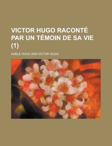 9781235039034: Victor Hugo Raconte Par Un Temoin de Sa Vie (1) (French Edition)