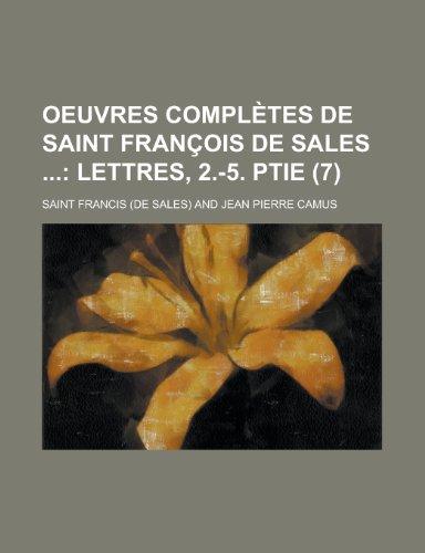 9781235041945: Oeuvres complètes de saint François de Sales ; Lettres, 2.-5. ptie (7)
