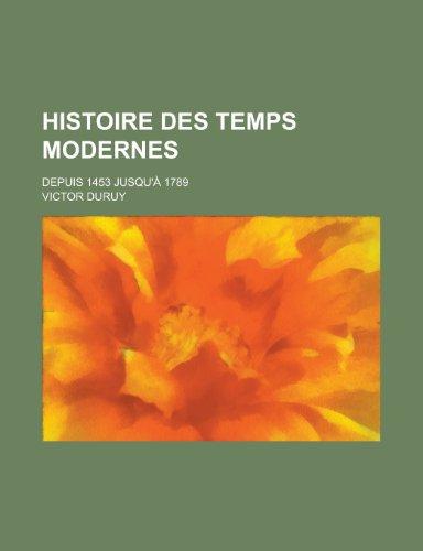 9781235048630: Histoire Des Temps Modernes; Depuis 1453 Jusqu'a 1789