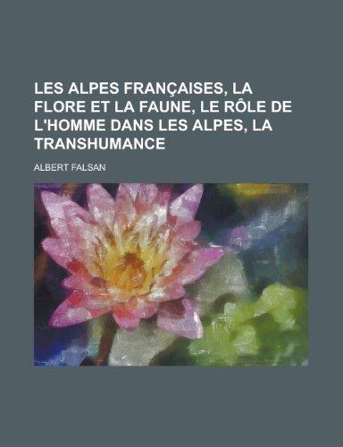 9781235051289: Les Alpes Francaises, La Flore Et La Faune, Le Role de L'Homme Dans Les Alpes, La Transhumance