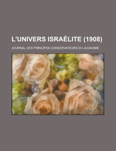 9781235054211: L'Univers Israelite (1908); Journal Des Principes Conservateurs Du Judaisme
