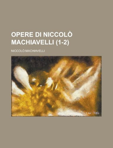 Opere Di Niccolo Machiavelli (Italian Edition) (1235055868) by Machiavelli, Niccolo