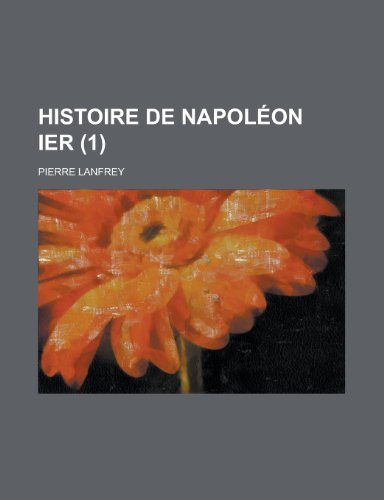 9781235057847: Histoire de Napoleon Ier (French Edition)