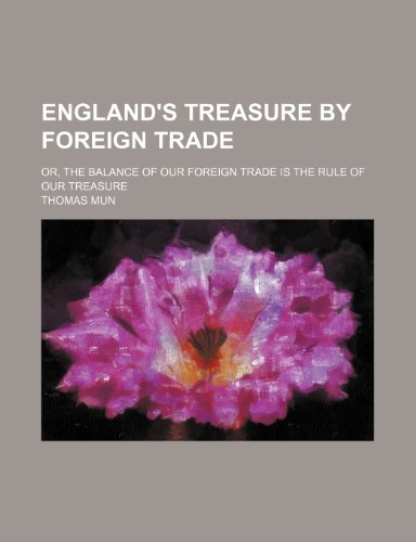 9781235061356: England's Treasure by Foreign Trade; Or, the Balance of Our Foreign Trade Is the Rule of Our Treasure