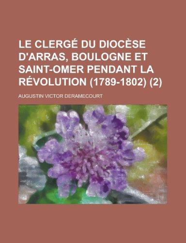9781235066795: Le Clerge Du Diocese D'Arras, Boulogne Et Saint-Omer Pendant La Revolution (1789-1802) (2)