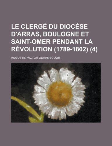 9781235066955: Le Clerge Du Diocese D'Arras, Boulogne Et Saint-Omer Pendant La Revolution (1789-1802) (4)
