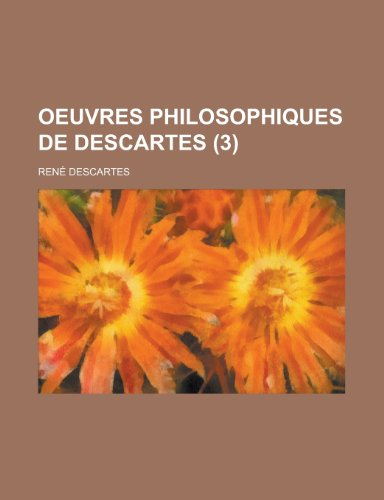 Oeuvres Philosophiques de Descartes (3) (French Edition) (1235081141) by Descartes, Rene