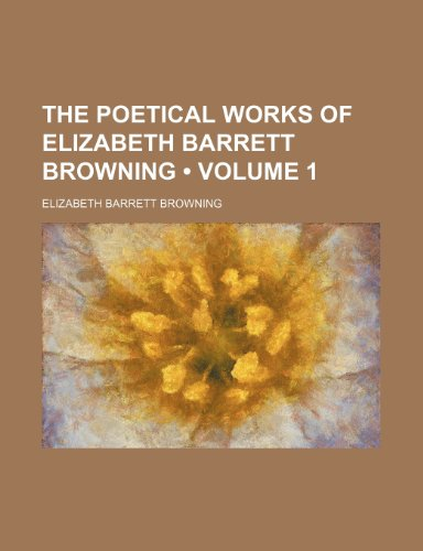 The Poetical Works of Elizabeth Barrett Browning (Volume 1 ) (1235084752) by Elizabeth Barrett Browning
