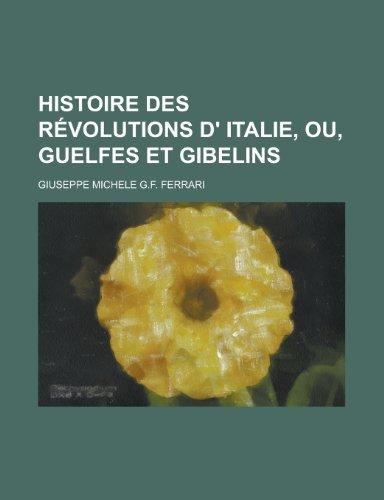 9781235085536: Histoire Des Revolutions D' Italie, Ou, Guelfes Et Gibelins