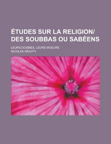 9781235086366: Etudes Sur La Religiondes Soubbas Ou Sabeens; Leurs Dogmes, Leurs Moeurs (French Edition)