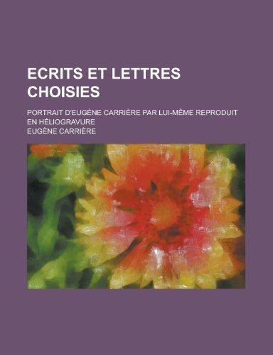Ecrits Et Lettres Choisies; Portrait D Eugene: Eug Ne Carri