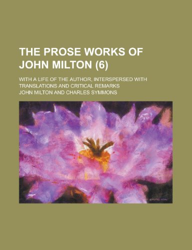 9781235092916: The Prose Works of John Milton (6); With a Life of the Author, Interspersed With Translations and Critical Remarks
